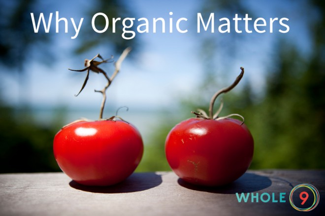 Why Organic Matters via Whole9life.com